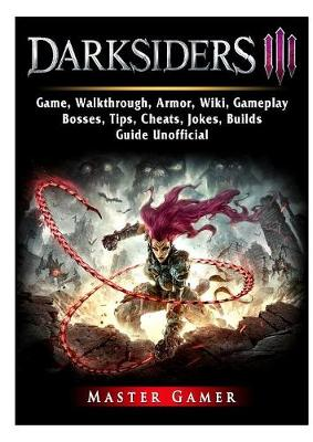 Darksiders 3 Game, Walkthrough, Armor, Wiki, Gameplay, Bosses, Tips, Cheats, Jokes, Builds, Guide Unofficial - Master Gamer