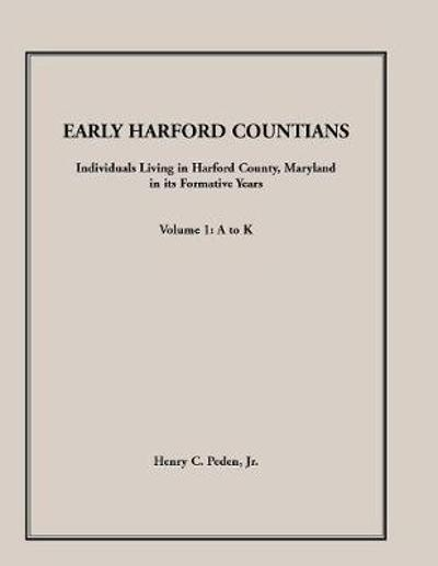 Early Harford Countians. Volume 1 - Jr Henry C Peden