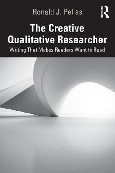 The Creative Qualitative Researcher - Ronald J. Pelias