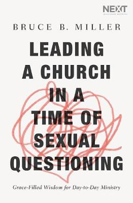 Leading a Church in a Time of Sexual Questioning - Bruce B. Miller