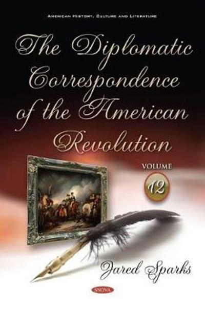 The Diplomatic Correspondence of the American Revolution - Jared Sparks