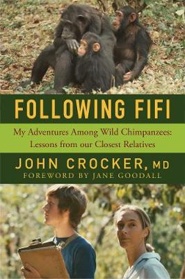 Following Fifi - My Adventures Among Wild Chimpanzees: Lessons from our Closest Relatives - John Crocker