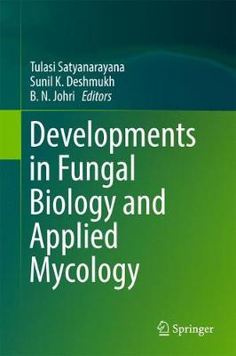 Developments in Fungal Biology and Applied Mycology - Tulasi Satyanarayana