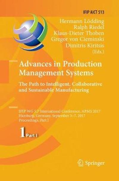 Advances in Production Management Systems. The Path to Intelligent, Collaborative and Sustainable Manufacturing - Hermann Loedding