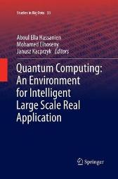 Quantum Computing:An Environment for Intelligent Large Scale Real Application - Aboul Ella Hassanien Mohamed Elhoseny Janusz Kacprzyk