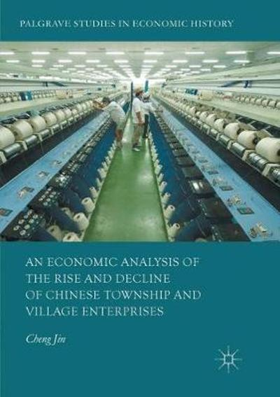 An Economic Analysis of the Rise and Decline of Chinese Township and Village Enterprises - Cheng Jin