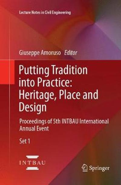 Putting Tradition into Practice: Heritage, Place and Design - Giuseppe Amoruso