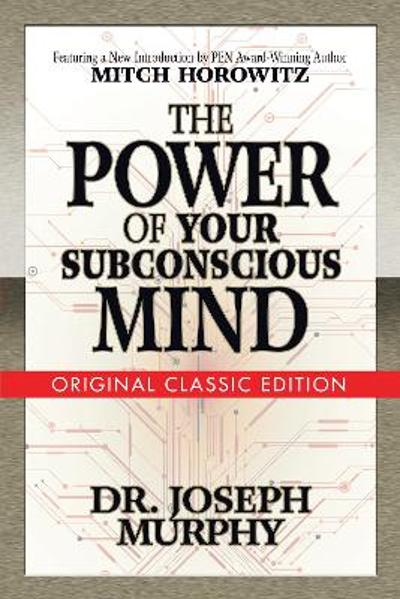 The Power of Your Subconscious Mind: Original Classic Edition - Dr. Joseph Murphy