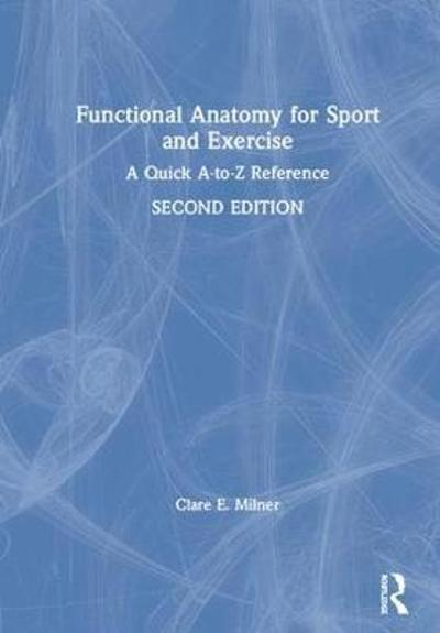 Functional Anatomy for Sport and Exercise - Clare E. Milner