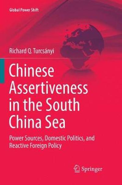 Chinese Assertiveness in the South China Sea - Richard Q. Turcsanyi