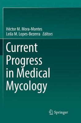 Current Progress in Medical Mycology - Hector M. Mora-Montes