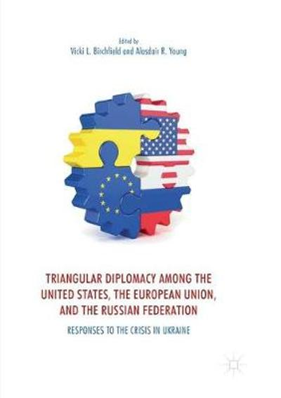 Triangular Diplomacy among the United States, the European Union, and the Russian Federation - Vicki L. Birchfield