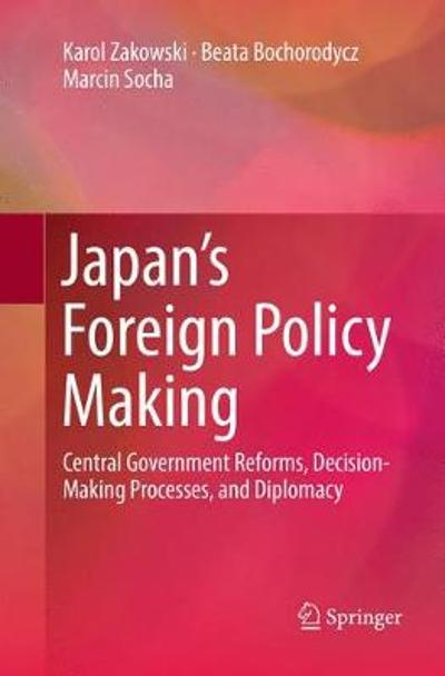 Japan's Foreign Policy Making - Karol Zakowski