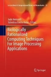 Biologically Rationalized Computing Techniques For Image Processing Applications - Jude Hemanth Valentina Emilia Balas