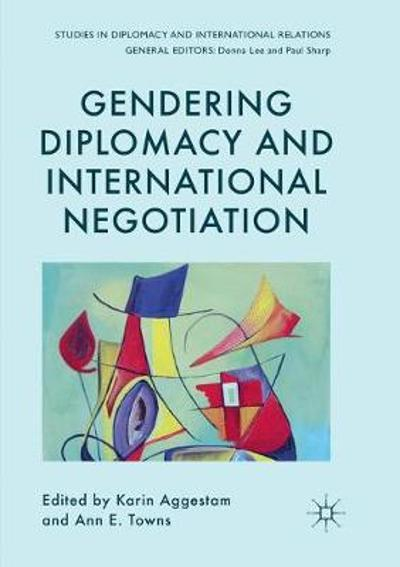 Gendering Diplomacy and International Negotiation - Karin Aggestam