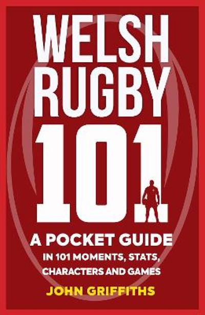 Welsh Rugby 101 - John Griffiths