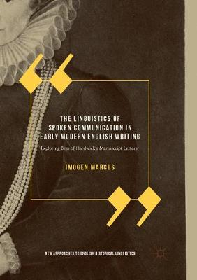 The Linguistics of Spoken Communication in Early Modern English Writing - Imogen Marcus