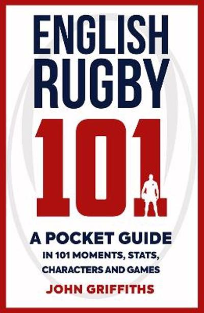 English Rugby 101 - John Griffiths
