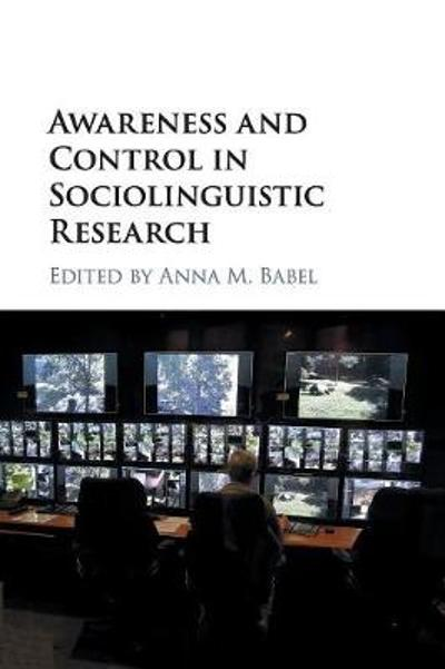 Awareness and Control in Sociolinguistic Research - Anna M. Babel