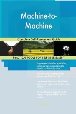 Machine-To-Machine Complete Self-Assessment Guide - Gerardus Blokdyk