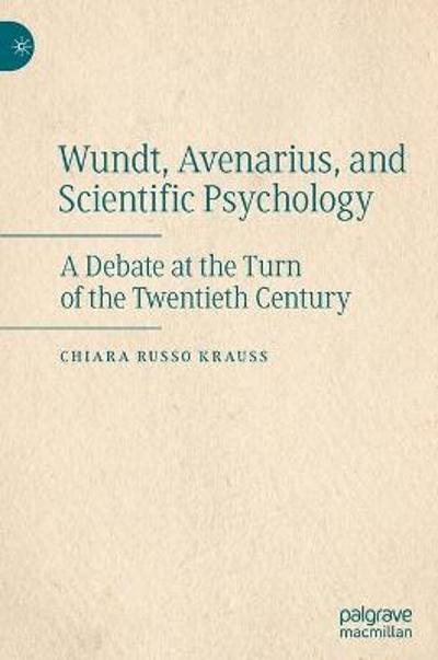 Wundt, Avenarius, and Scientific Psychology - Chiara Russo Krauss
