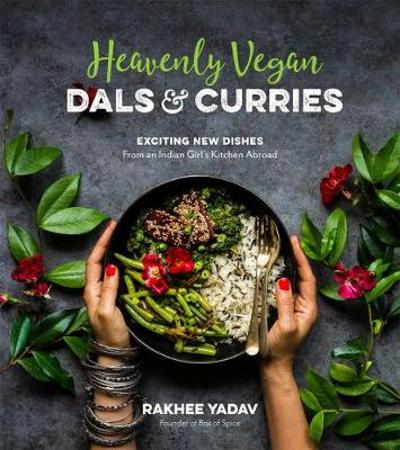 Heavenly Vegan Dals & Curries - Rakhee Yadav