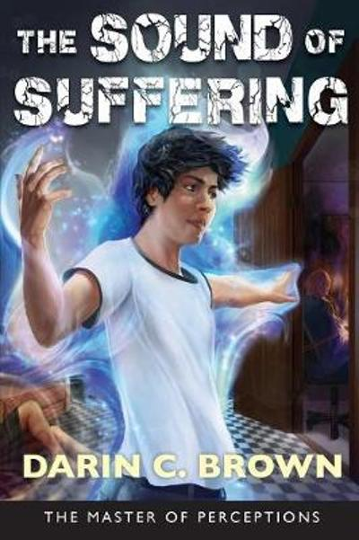 The Sound of Suffering - Darin C Brown
