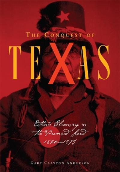 The Conquest of Texas - Gary Clayton Anderson