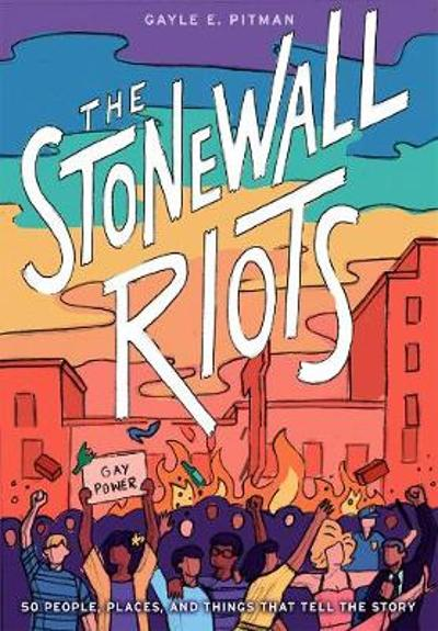 The Stonewall Riots: Coming Out in the Streets - Gayle Pitman