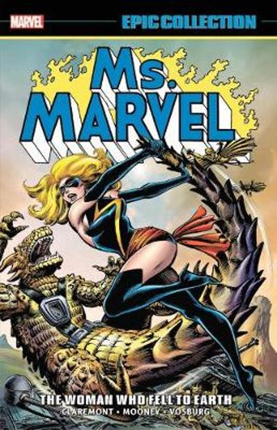 Ms. Marvel Epic Collection: The Woman Who Fell To Earth - Chris Claremont