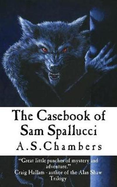 The Casebook of Sam Spallucci - A S Chambers
