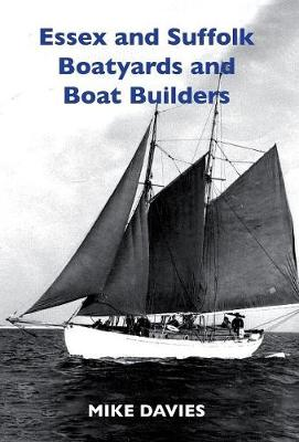 Essex and Suffolk Boatyards and Boat Builders - Mike Davies