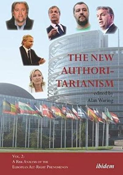 The New Authoritarianism - Vol. 2: A Risk Analysis of the European Alt-Right Phenomenon - Alan Waring