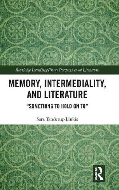 Memory, Intermediality, and Literature - Sara Tanderup Linkis