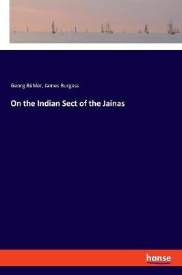 On the Indian Sect of the Jainas - James Burgess