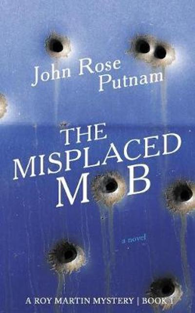 The Misplaced Mob - John Rose Putnam