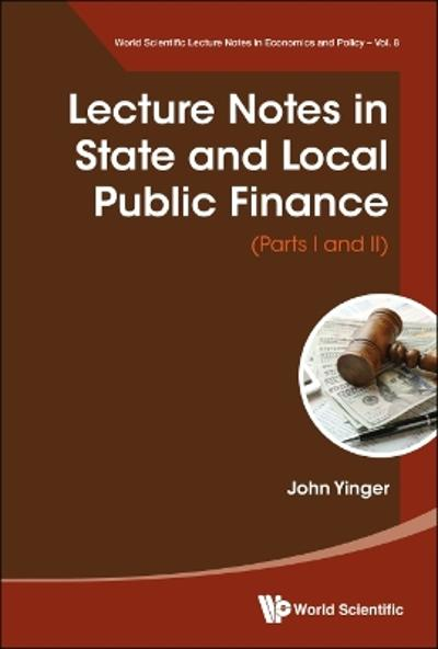 Lecture Notes In State And Local Public Finance (Parts I And Ii) - John Yinger