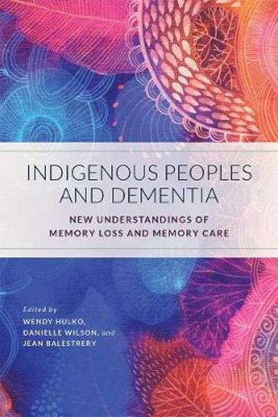 Indigenous Peoples and Dementia - Wendy Hulko