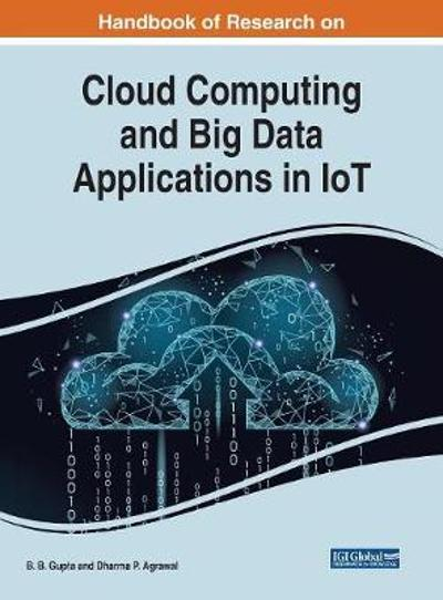 Handbook of Research on Cloud Computing and Big Data Applications in IoT - B. B. Gupta