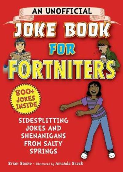 An Unofficial Joke Book for Fortniters - Brian Boone