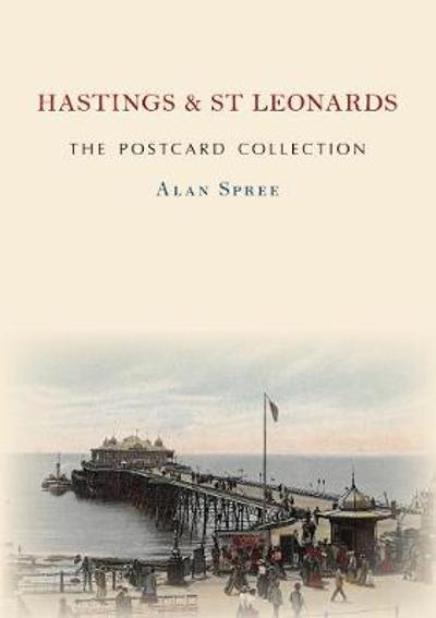 Hastings & St Leonards The Postcard Collection - Alan Spree