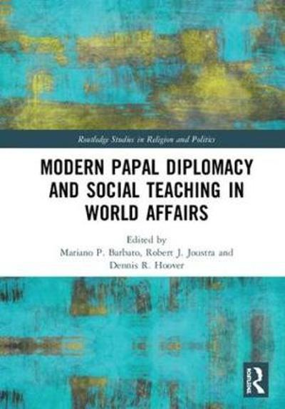Modern Papal Diplomacy and Social Teaching in World Affairs - Mariano P. Barbato