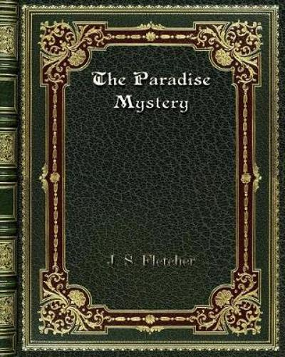 The Paradise Mystery - Joseph Smith Fletcher