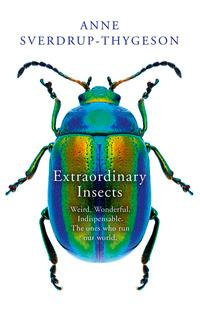 Extraordinary insects - Anne Sverdrup-Thygeson