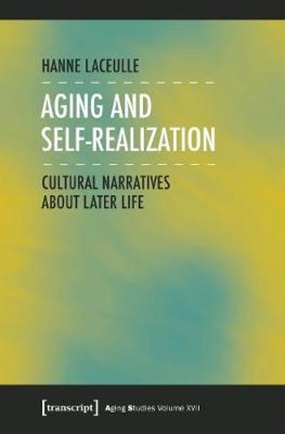 Aging and Self-Realization - Cultural Narratives about Later Life - Hanne Laceulle