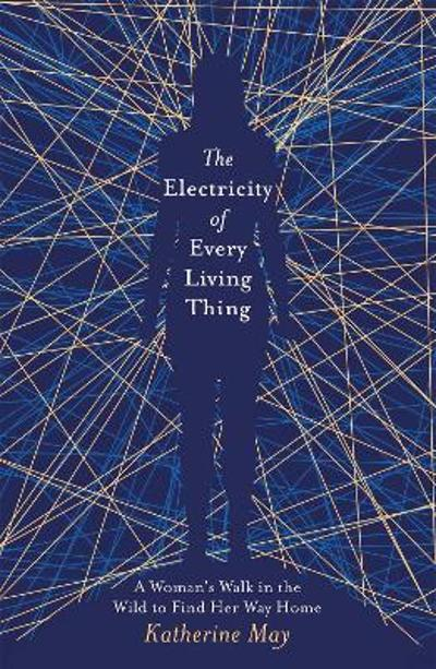 The Electricity of Every Living Thing - Katherine May