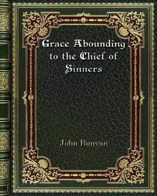 Grace Abounding to the Chief of Sinners - John Bunyan
