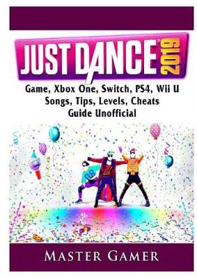 Just Dance 2019 Game, Xbox One, Switch, Ps4, Wii U, Songs, Tips, Levels, Cheats, Guide Unofficial - Master Gamer