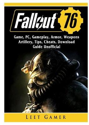 Fallout 76 Game, Pc, Gameplay, Armor, Weapons, Artillery, Tips, Cheats, Download, Guide Unofficial - Leet Gamer