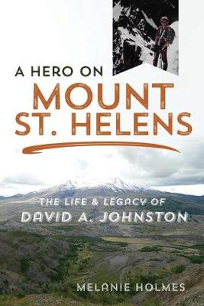 A Hero on Mount St. Helens - Melanie Holmes